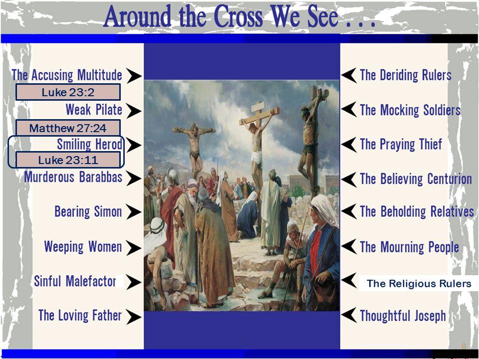 Luke 23:2 Matthew 27:24 Luke 23:11 The Religious Rulers