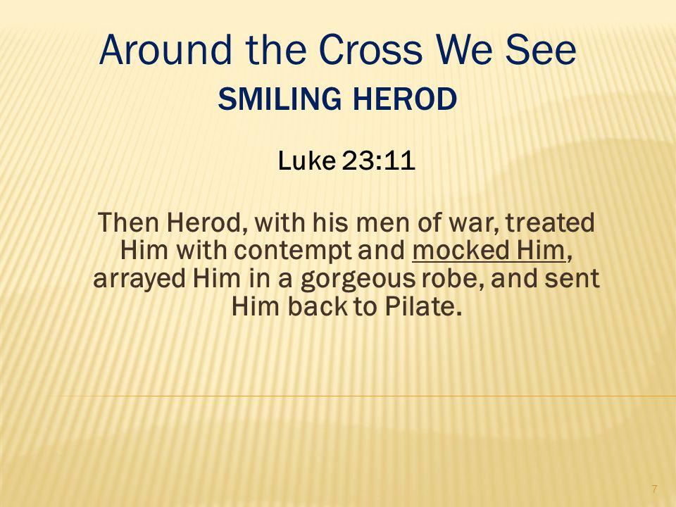 Around the Cross We See Smiling Herod Luke 23:11