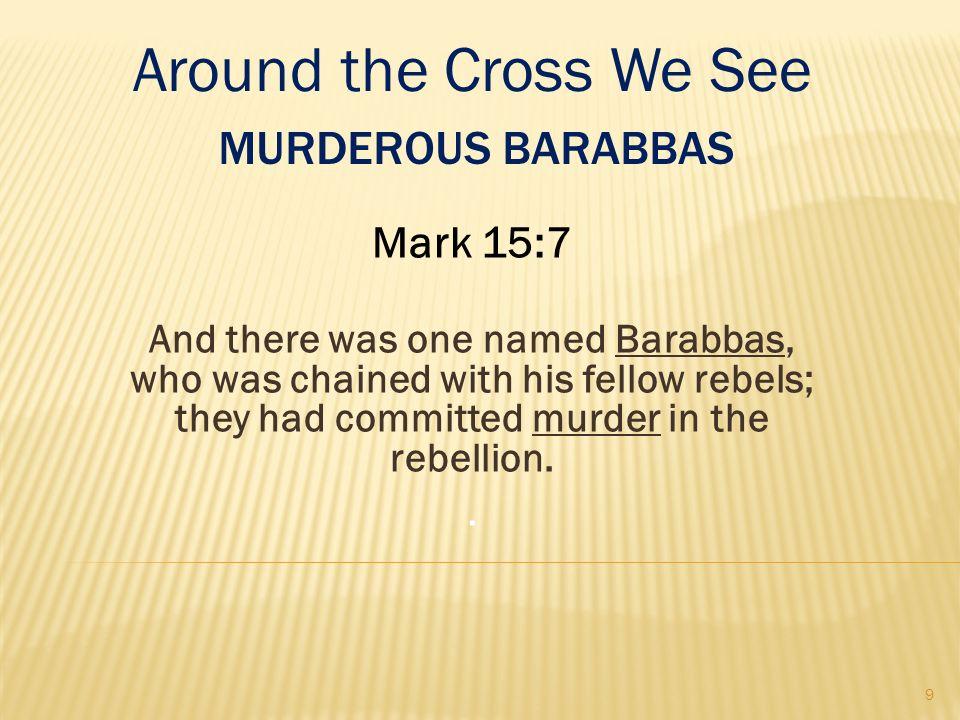 Around the Cross We See Murderous Barabbas Mark 15:7