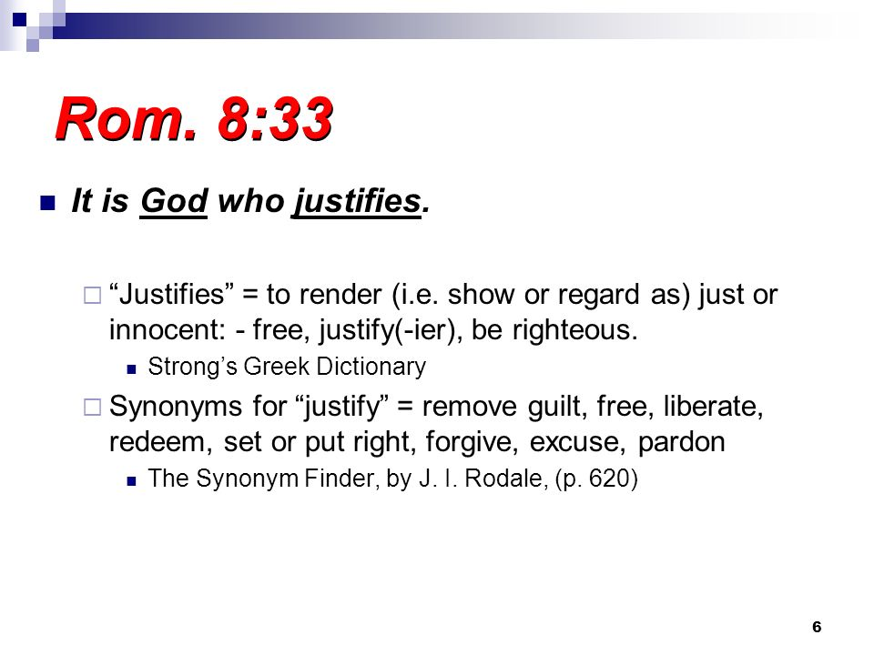 Rom. 8:33 It is God who justifies.