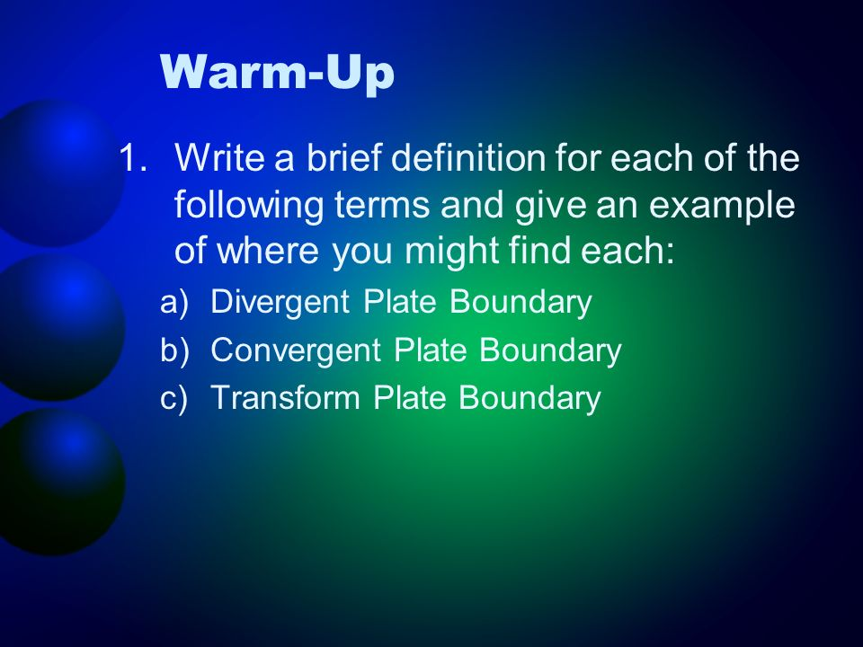 Warm-Up Write a brief definition for each of the following terms and give an example of where you might find each: