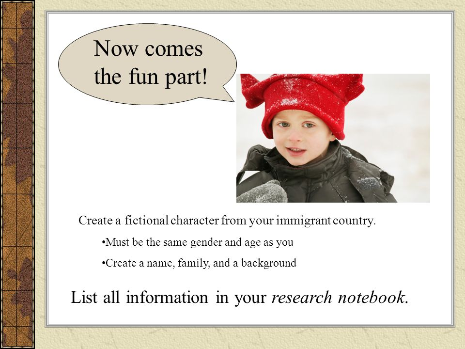 Now comes the fun part! Create a fictional character from your immigrant country. Must be the same gender and age as you.