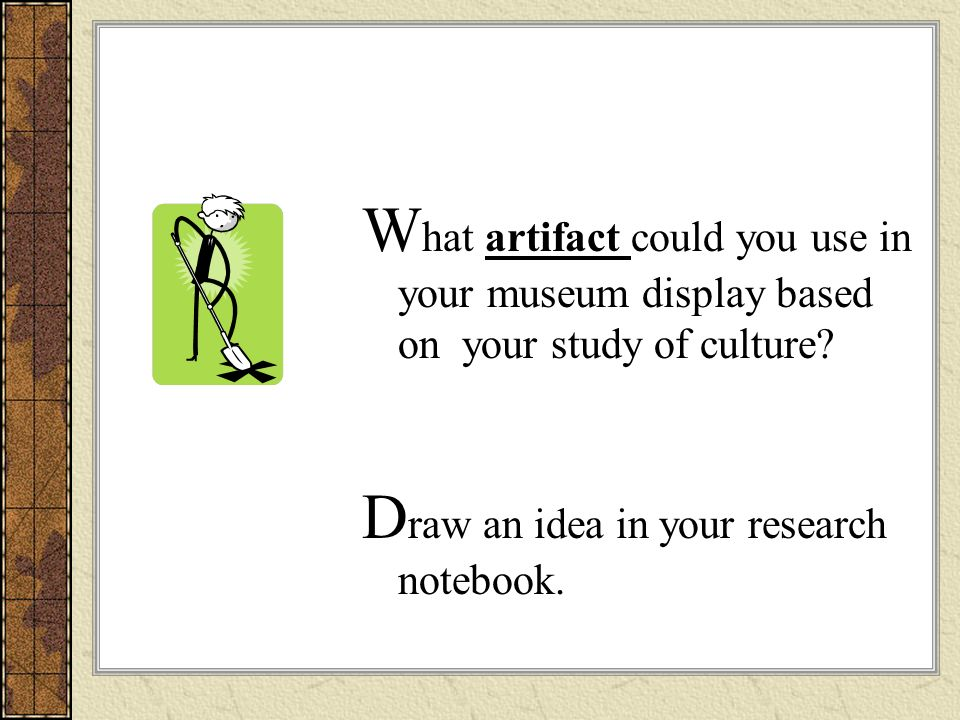 What artifact could you use in your museum display based on your study of culture