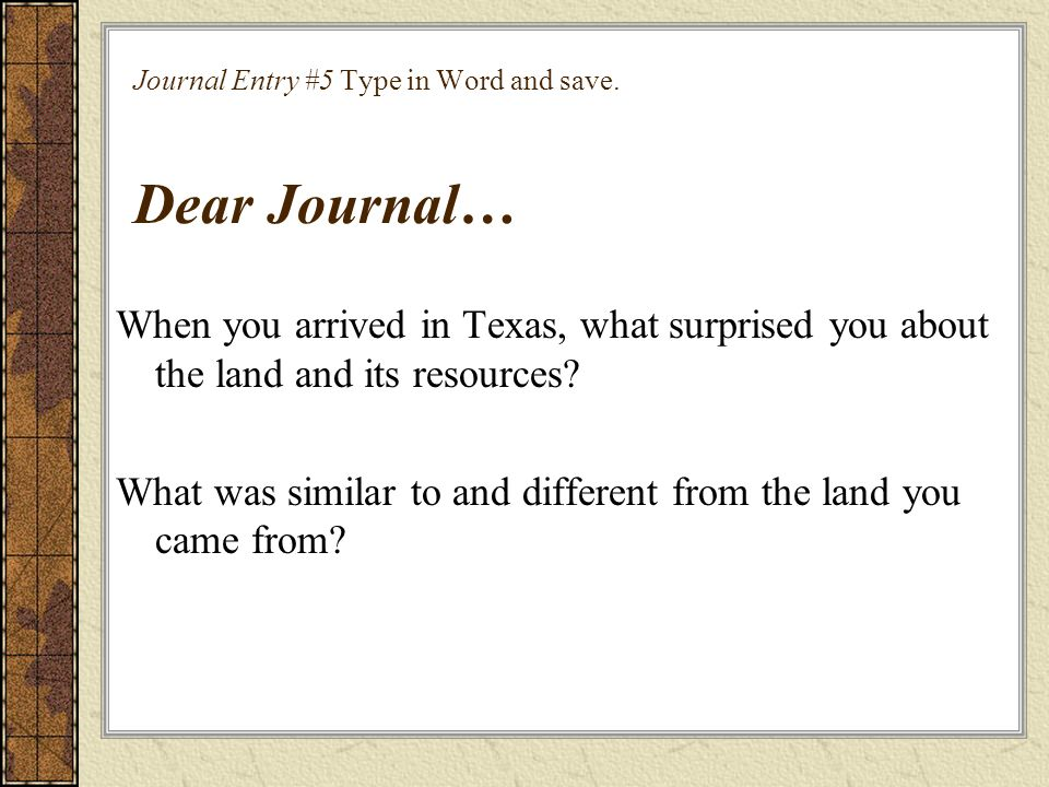 Journal Entry #5 Type in Word and save. Dear Journal…