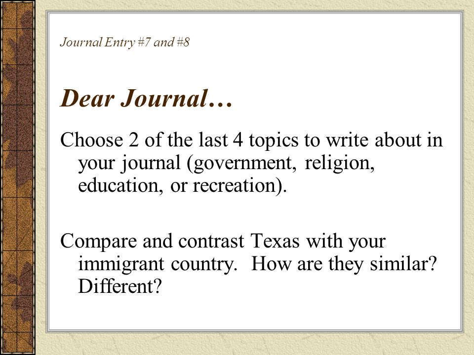 Journal Entry #7 and #8 Dear Journal…