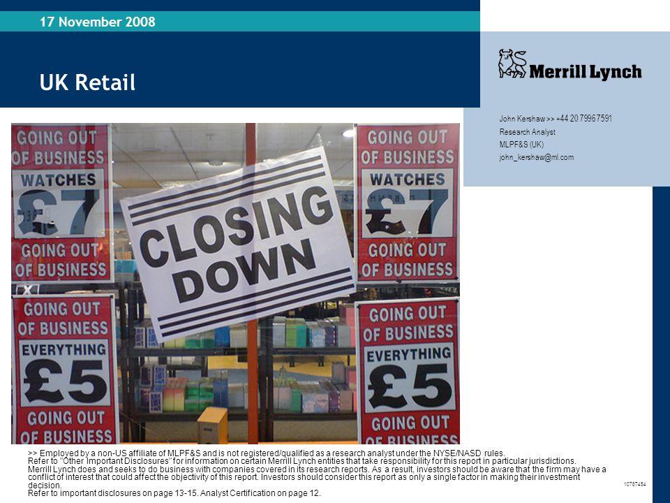 UK Retail 17 November 2008 John Kershaw >> +44 20 7996 7591