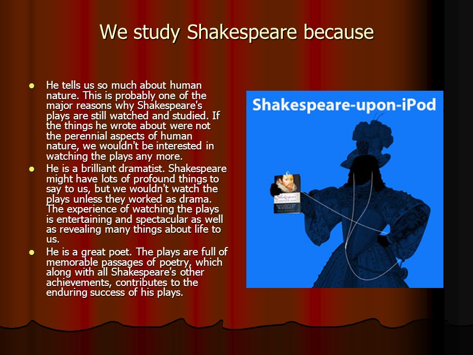 We study Shakespeare because