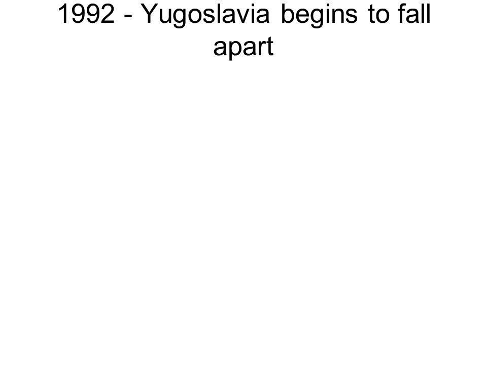 1992 - Yugoslavia begins to fall apart