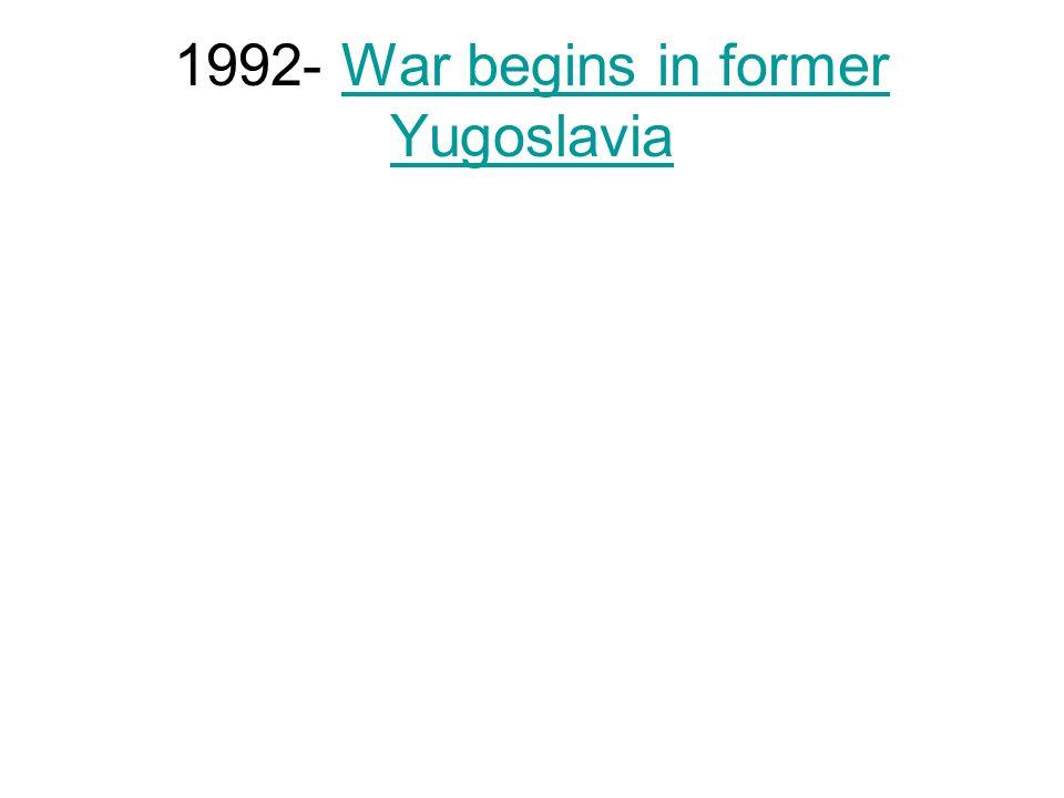 1992- War begins in former Yugoslavia