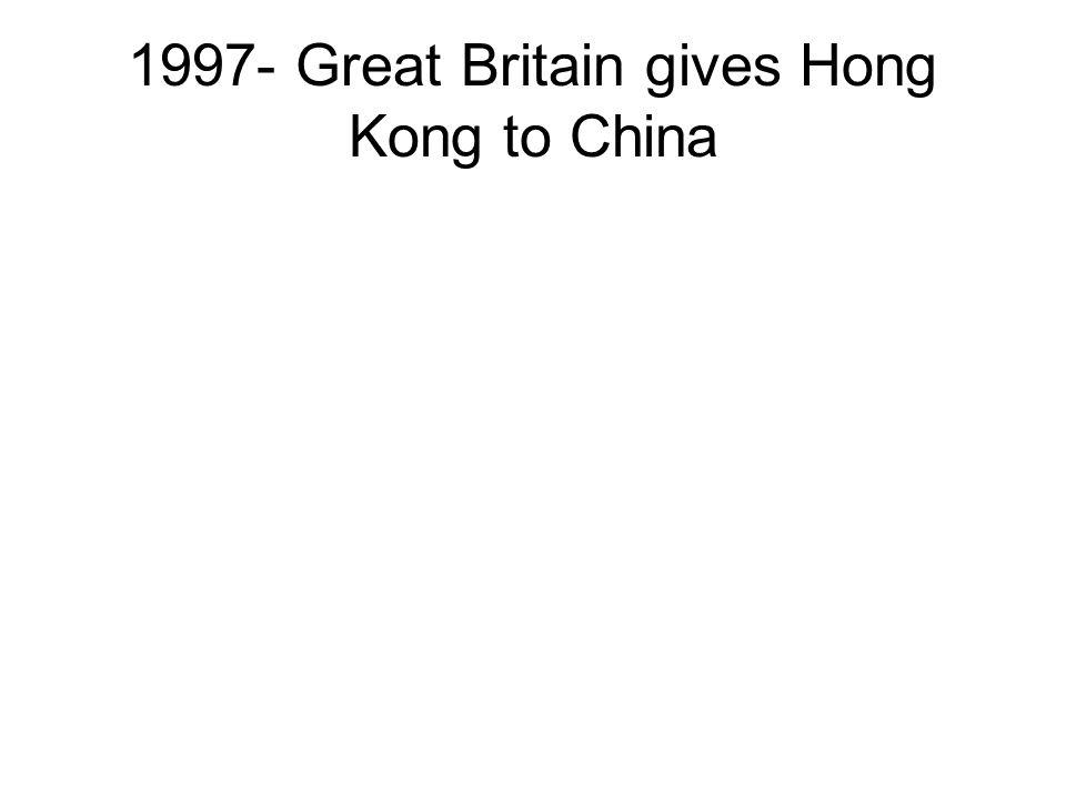 1997- Great Britain gives Hong Kong to China