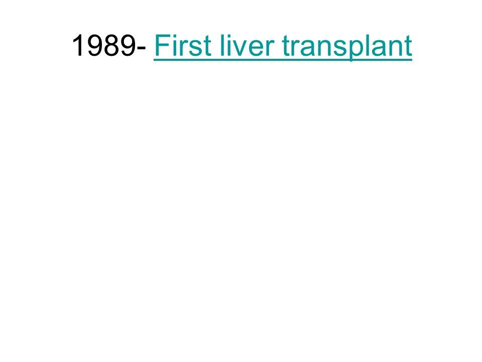 1989- First liver transplant