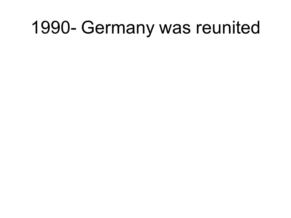 1990- Germany was reunited
