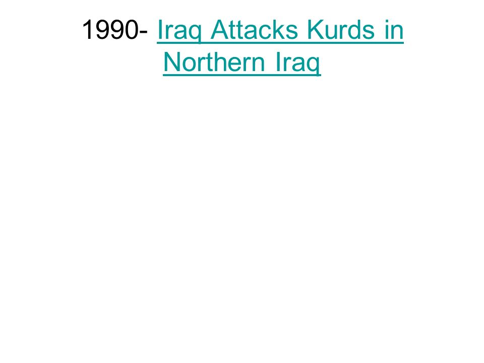 1990- Iraq Attacks Kurds in Northern Iraq