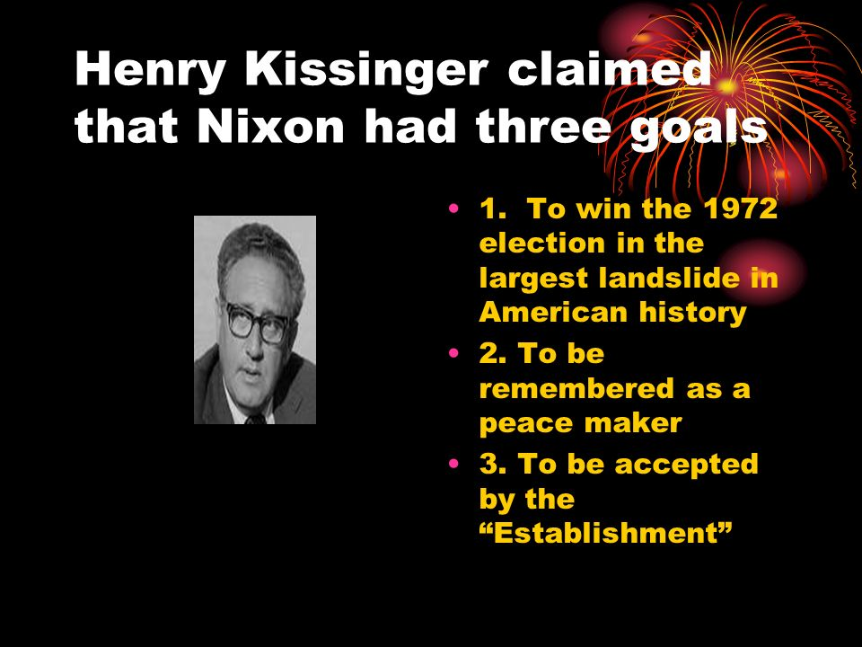 Henry Kissinger claimed that Nixon had three goals