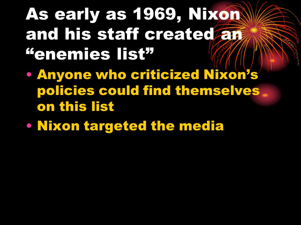 As early as 1969, Nixon and his staff created an enemies list