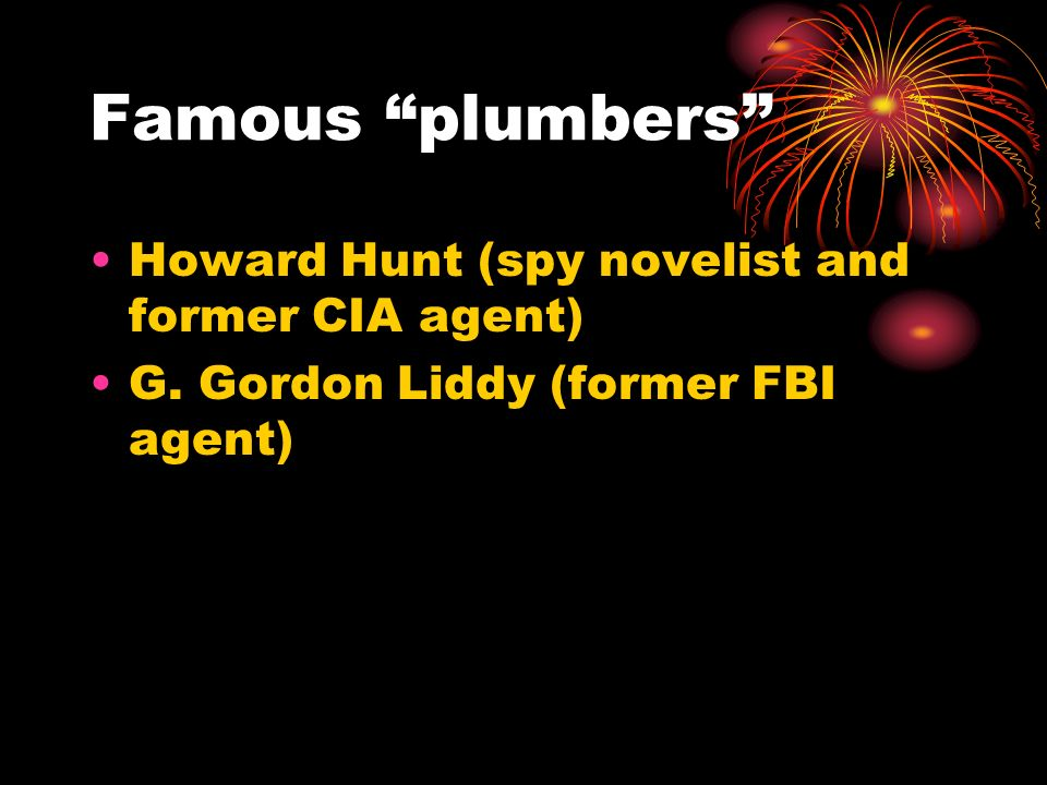 Famous plumbers Howard Hunt (spy novelist and former CIA agent)
