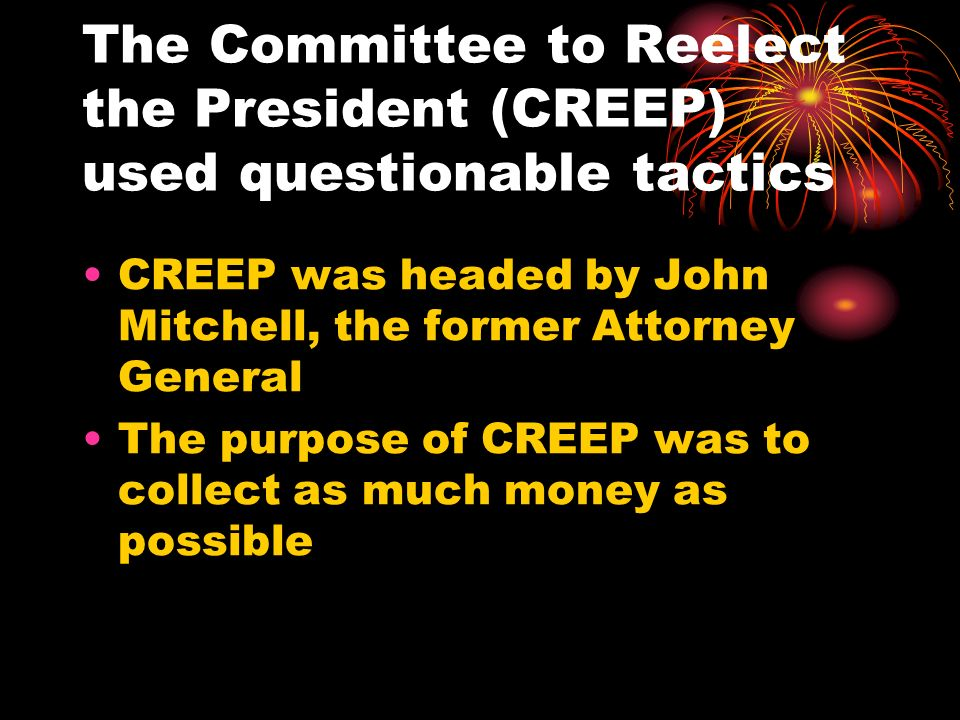 The Committee to Reelect the President (CREEP) used questionable tactics