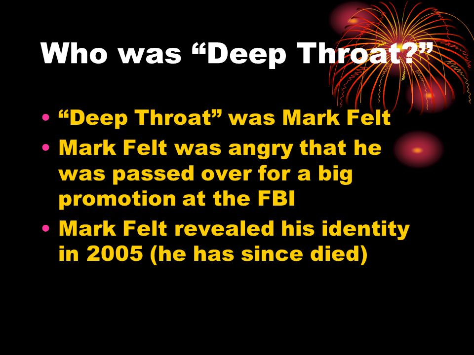 Who was Deep Throat Deep Throat was Mark Felt