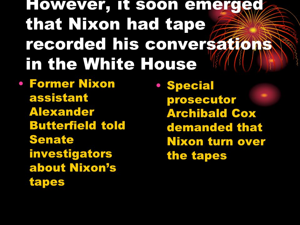 However, it soon emerged that Nixon had tape recorded his conversations in the White House