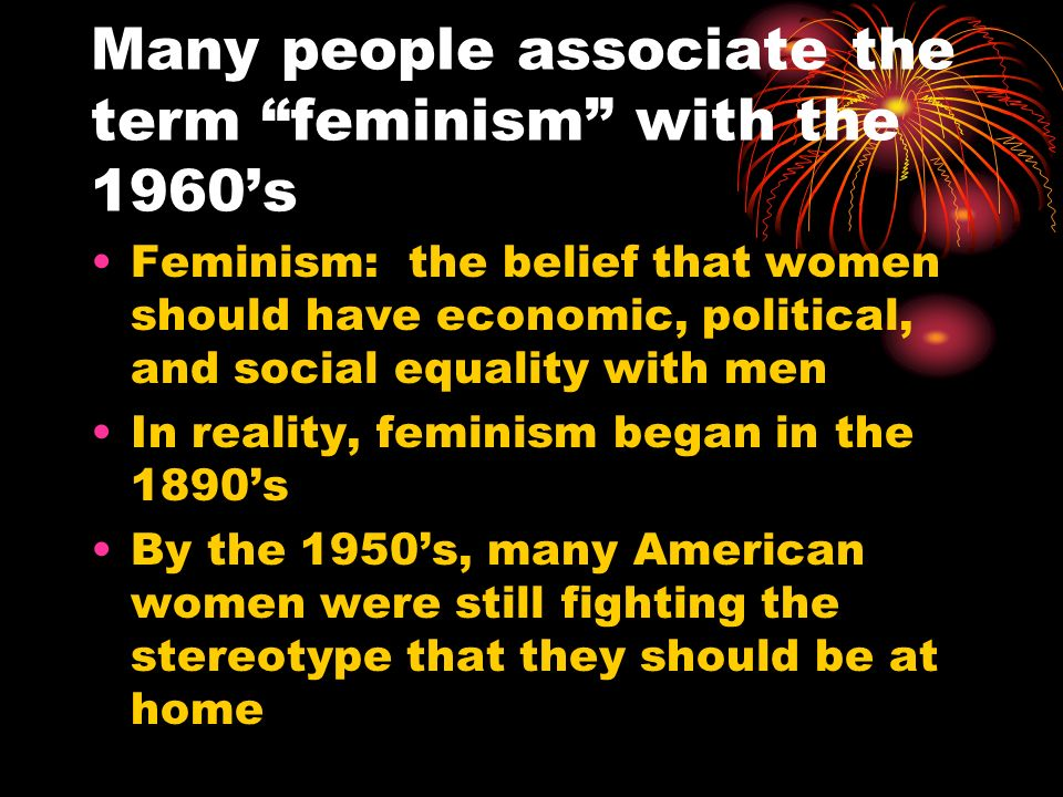 Many people associate the term feminism with the 1960's