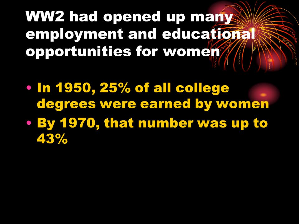 WW2 had opened up many employment and educational opportunities for women