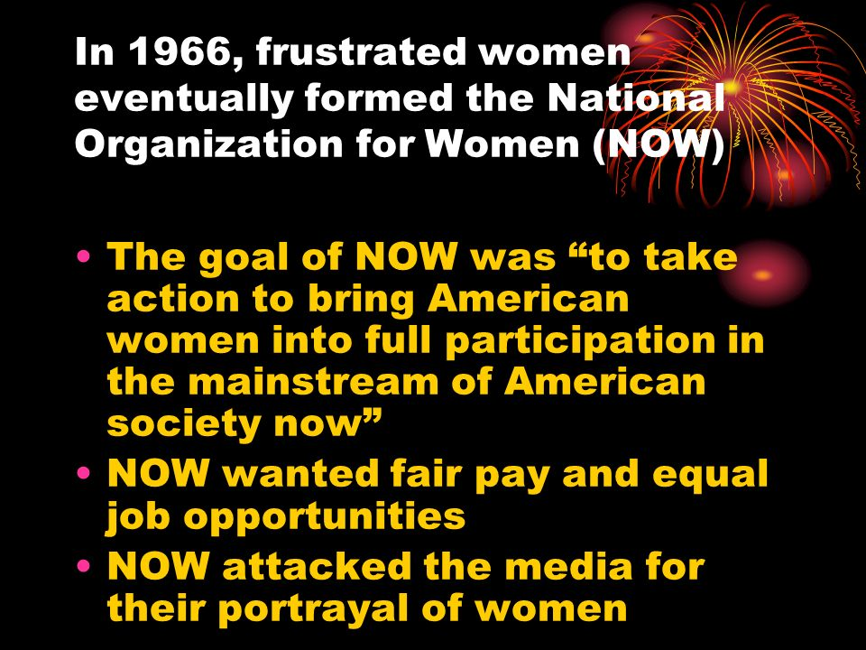 In 1966, frustrated women eventually formed the National Organization for Women (NOW)