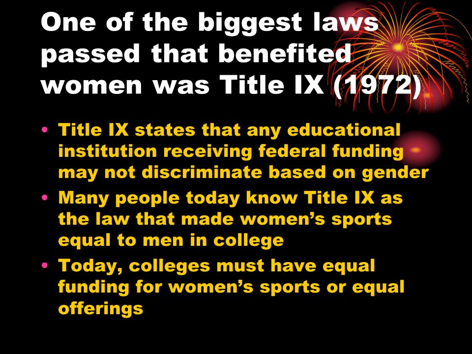 One of the biggest laws passed that benefited women was Title IX (1972)