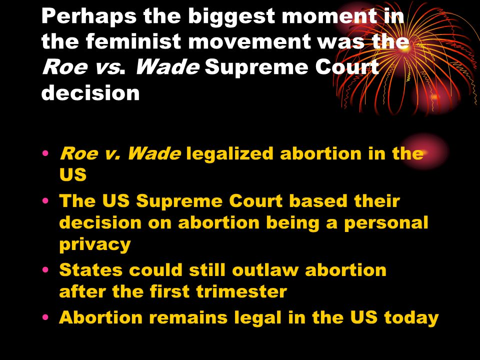 Perhaps the biggest moment in the feminist movement was the Roe vs