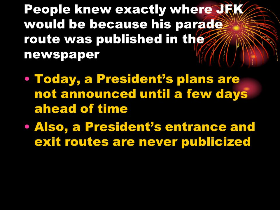 People knew exactly where JFK would be because his parade route was published in the newspaper