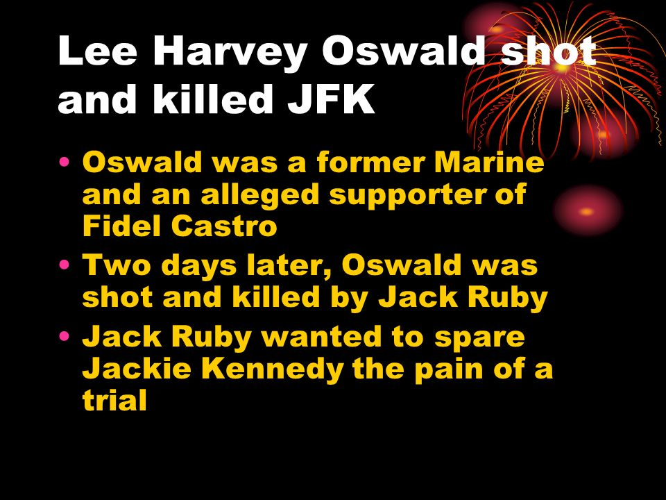 Lee Harvey Oswald shot and killed JFK