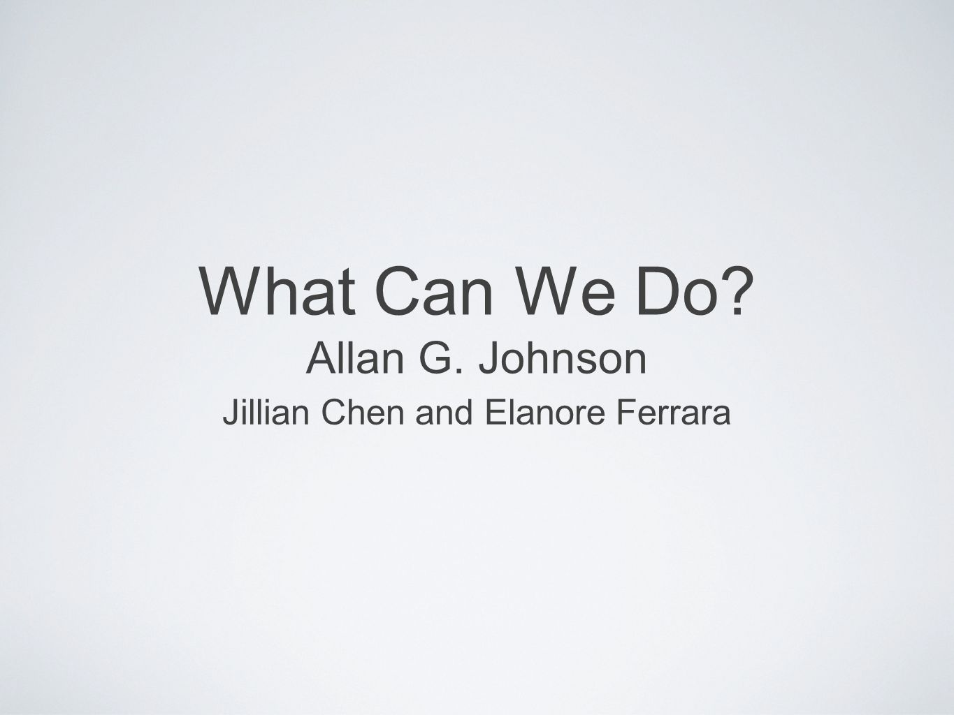 What Can We Do Allan G. Johnson