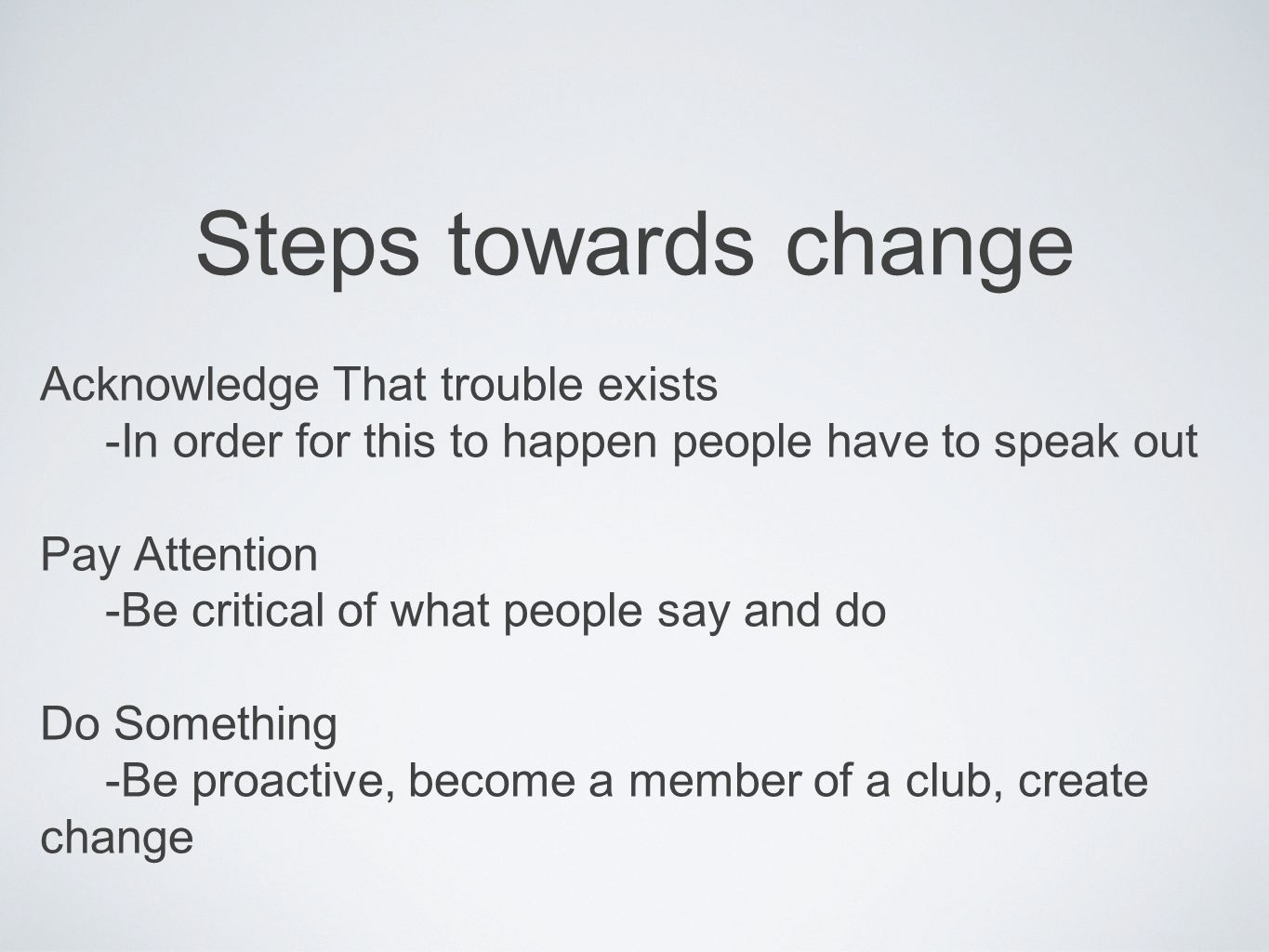 Steps towards change Acknowledge That trouble exists