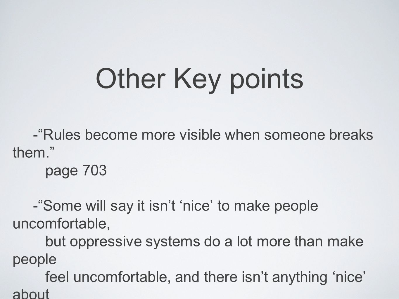 Other Key points - Rules become more visible when someone breaks them. page 703. - Some will say it isn't 'nice' to make people uncomfortable,