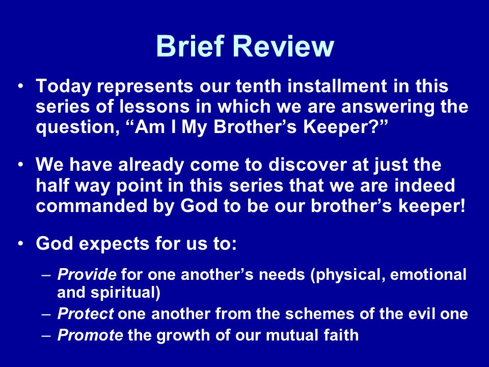 Brief Review Today represents our tenth installment in this series of lessons in which we are answering the question, Am I My Brother's Keeper