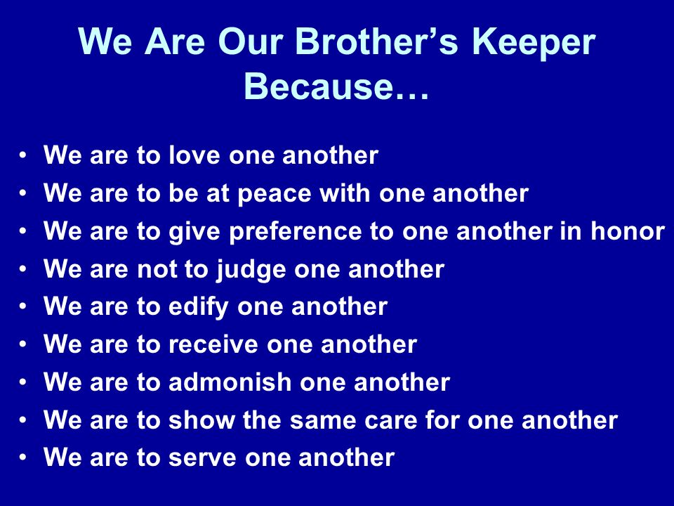 We Are Our Brother's Keeper Because…