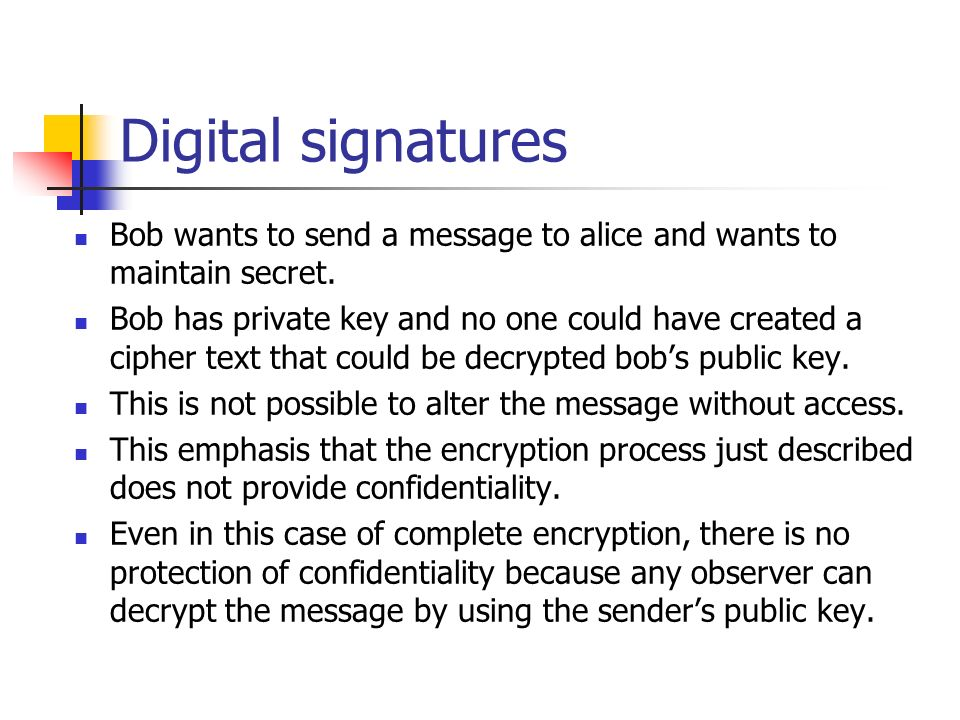 Digital signatures Bob wants to send a message to alice and wants to maintain secret.