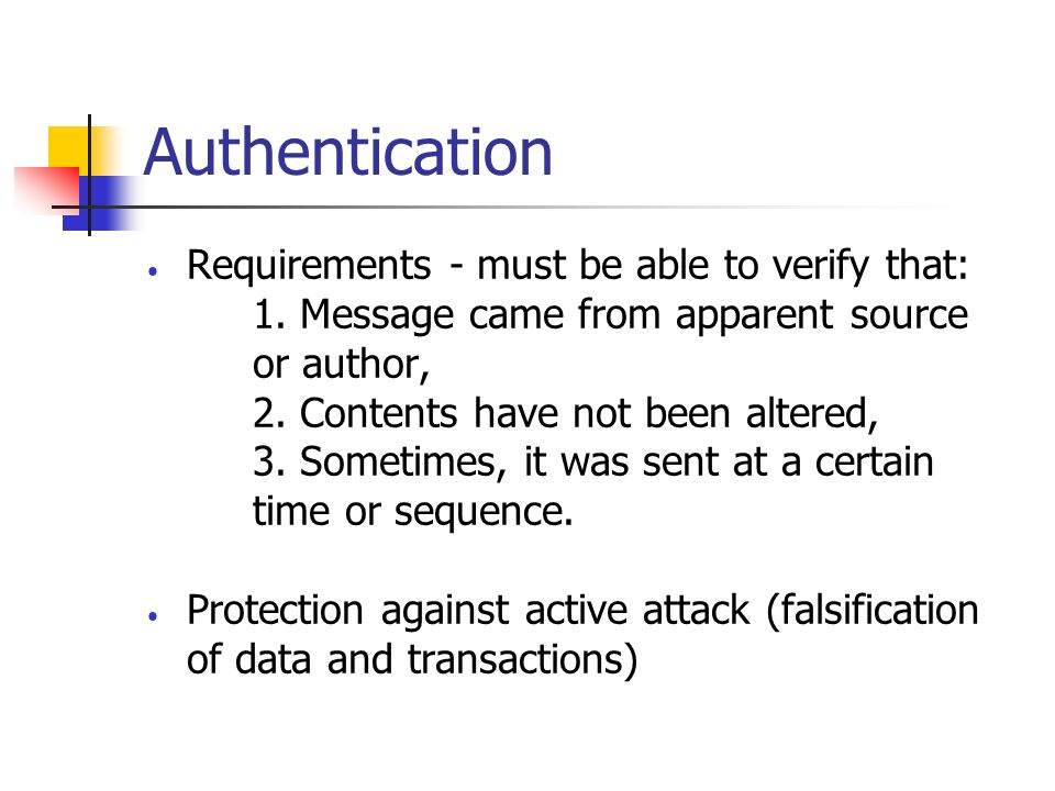 Authentication Requirements - must be able to verify that: