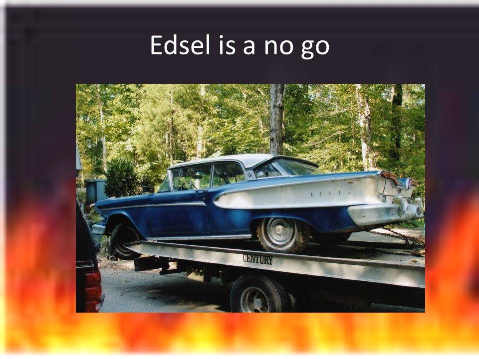 Edsel is a no go
