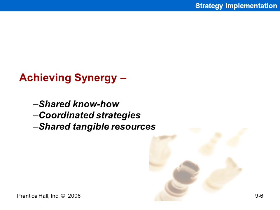 Achieving Synergy – Shared know-how Coordinated strategies