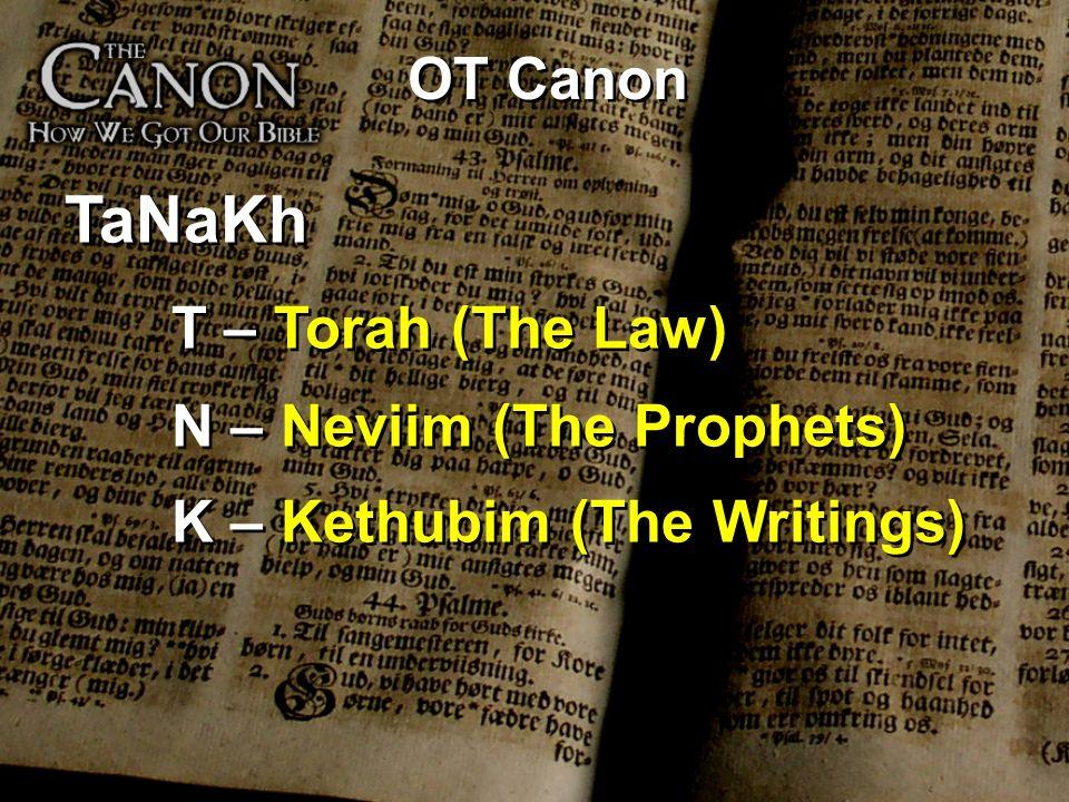 TaNaKh T – Torah (The Law) OT Canon N – Neviim (The Prophets)