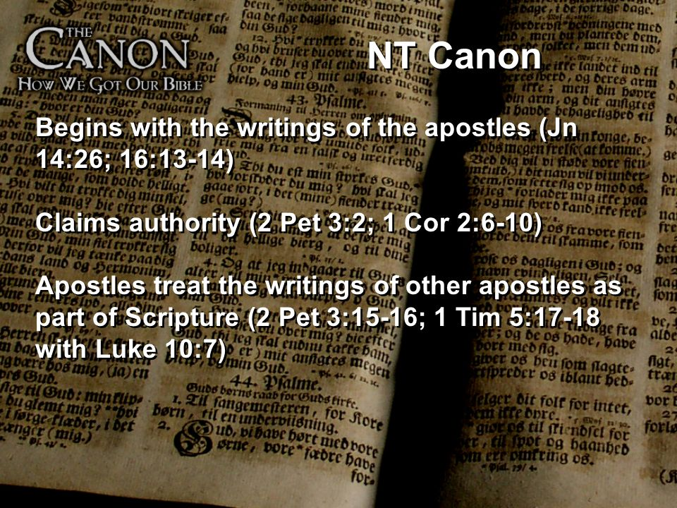 NT Canon Begins with the writings of the apostles (Jn 14:26; 16:13-14)