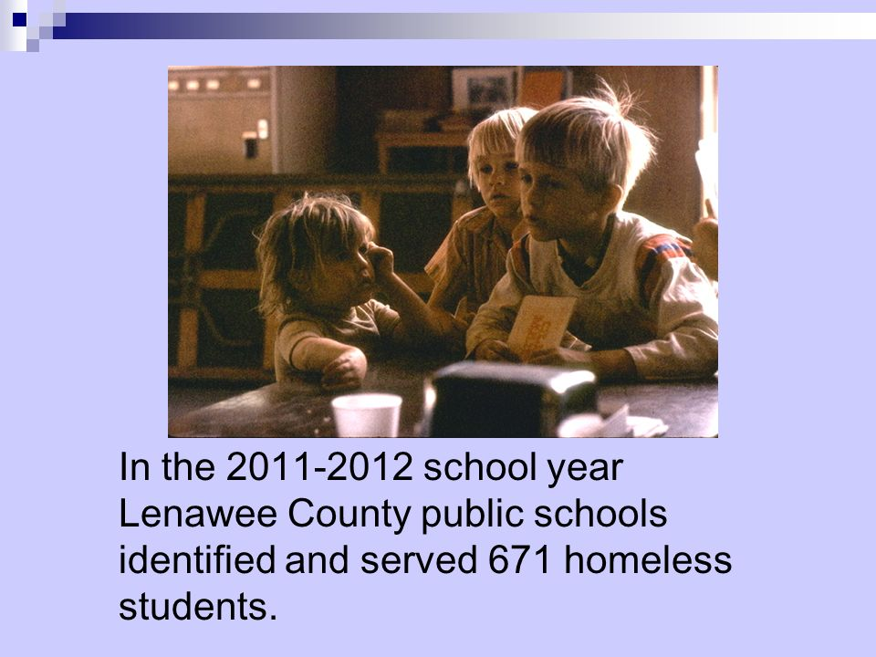 In the 2011-2012 school year Lenawee County public schools identified and served 671 homeless students.