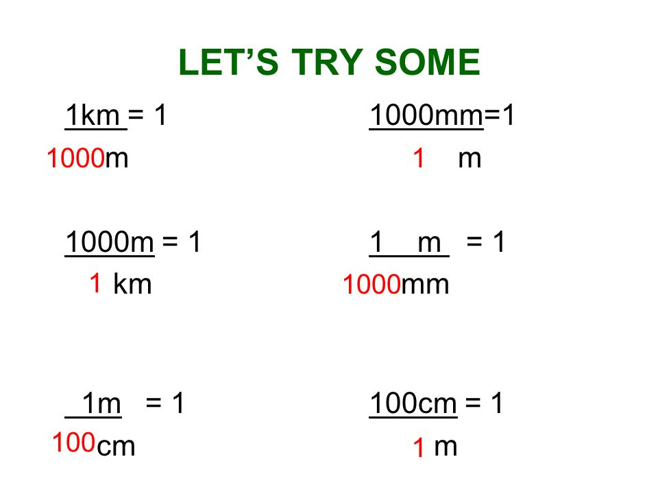 LET'S TRY SOME 1km = mm=1 m m 1000m = 1 1 m = 1 km mm