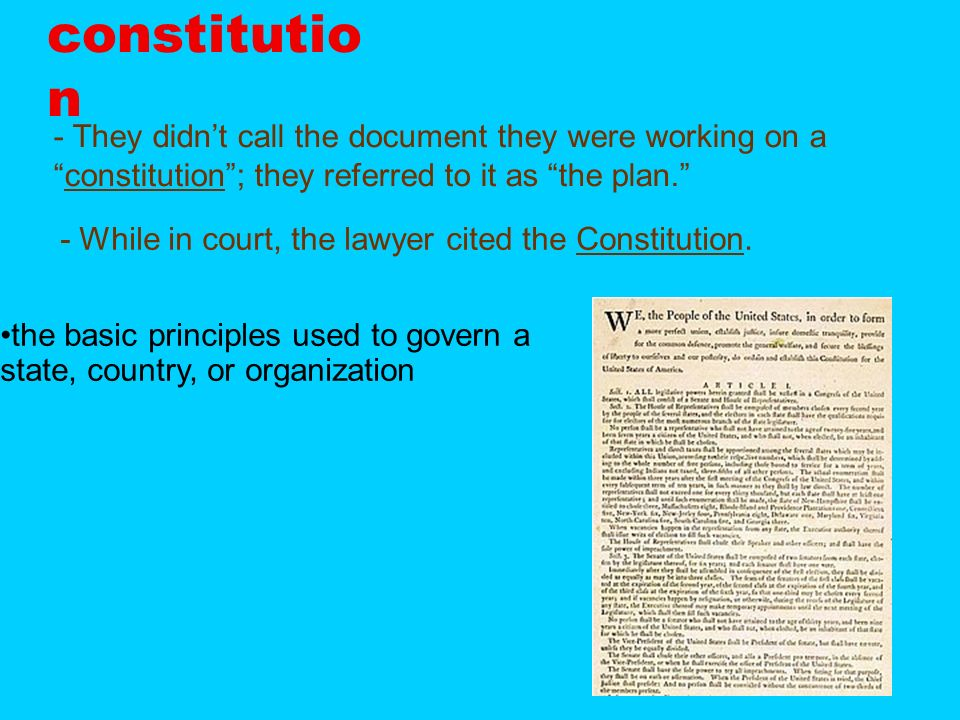 constitution- They didn't call the document they were working on a constitution ; they referred to it as the plan.