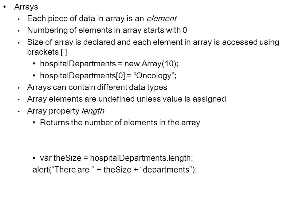 ArraysEach piece of data in array is an element. Numbering of elements in array starts with 0.