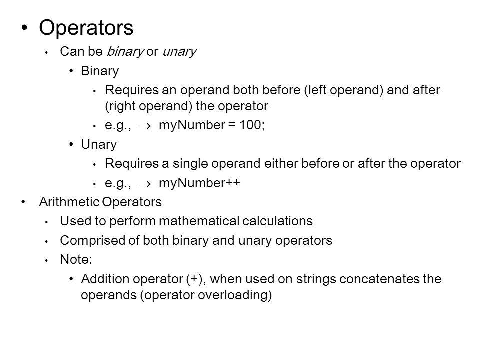 Operators Can be binary or unary Binary