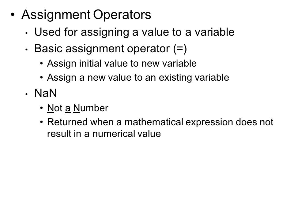 Assignment Operators Used for assigning a value to a variable