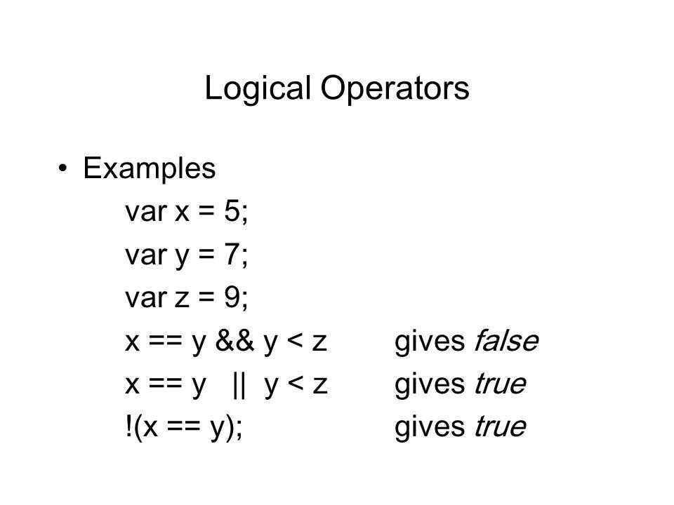Logical Operators Examples var x = 5; var y = 7; var z = 9;
