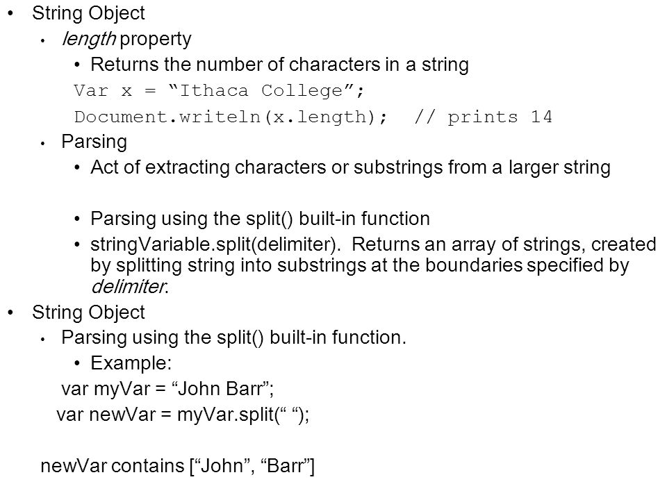 String Object length property. Returns the number of characters in a string. Var x = Ithaca College ;