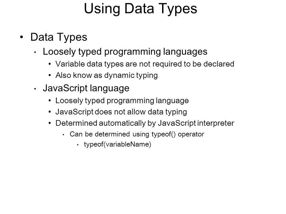 Using Data Types Data Types Loosely typed programming languages
